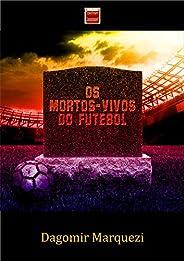 Os Mortos Vivos do Futebol