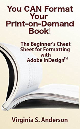 You Can Format Your Own Print-on-Demand Book!: The Beginner's Cheat Sheet for Formatting with Adobe InDesign(tm) (English Edition)