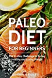 Paleo Diet for Beginners: The 21-Day Challenge to Eating Healthy and Losing Weight