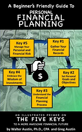 A Beginner's Friendly Guide To Personal Financial Planning: An Illustrated Primer On The Five Keys To A More Awesome Financial Future
