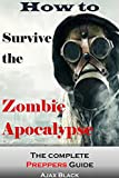 How To Survive The Zombie Apocalypse: The Complete Prepper's Guide