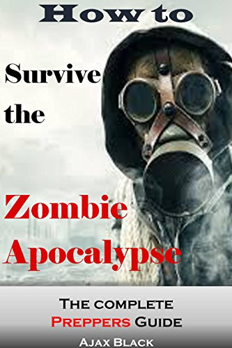 How To Survive The Zombie Apocalypse: The Complete Prepper's Guide by [Black, Ajax]