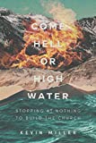 Come Hell or High Water: Stopping at Nothing to Build The Church