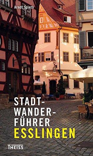 Stadtwanderführer Esslingen Taschenbuch – 10. April 2013 Arndt Spieth Theiss 3806226954 Baden-Württemberg