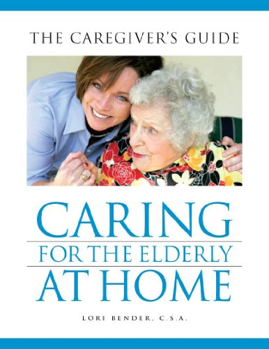 Caring for the Elderly At Home: The Caregiver's Guide