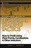 A Complete Guide to Technical Trading Tactics: How to Profit Using Pivot Points, Candlesticks & Other Indicators by Person, John L. 1st edition (2004) Hardcover