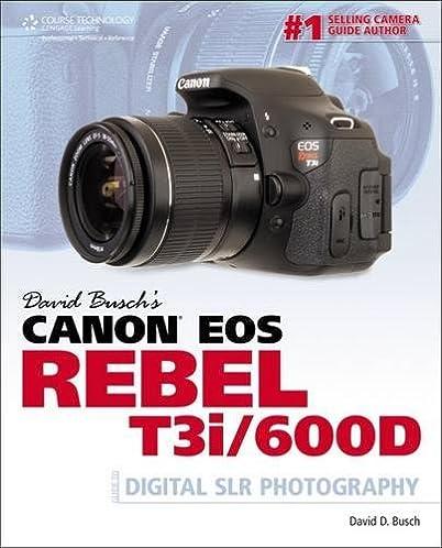 david busch s canon eos rebel t3i 600d guide to digital slr rh amazon com Canon Digital SLR Comparison Chart Canon Camera Lenses