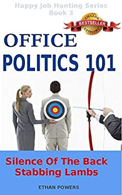 Office Politics 101: Silence Of The Back Stabbing Lambs (Happy Job Hunting Series Book 3)