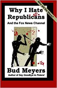 why i hate republicans and the fox news channel bud