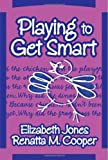 Playing to Get Smart, Elizabeth Jones and Renatta M. Cooper, 0807746169