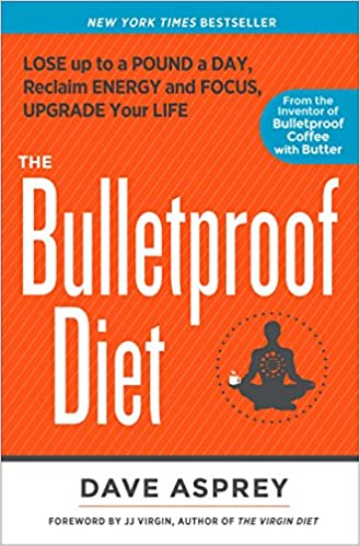 The Bulletproof Diet: Lose up to a Pound a Day, Reclaim Energy and