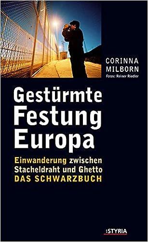 Gestürmte Festung Europa. Einwanderung zwischen Stacheldraht und ...