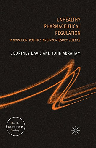 Download Unhealthy Pharmaceutical Regulation: Innovation, Politics and Promissory Science (Health, Technology and Society) Pdf