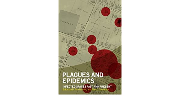Plagues and Epidemics: Infected Spaces Past and Present (Wenner Gren International Symposium Series)