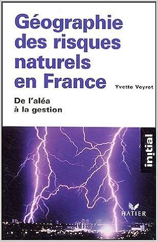 Téléchargez des livres en ligne Géographie des risques naturels en France : De l'aléa à la gestion de Yvette Veyret,Nancy Meschinet de Richemond ( 6 octobre 2004 ) MOBI