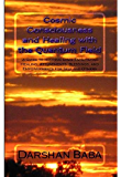 Cosmic Consciousness and Healing with the Quantum Field:: a Guide to Holding Space Facilitating Healing, Attunements…