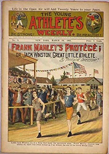 The Young Athlete's Weekly - Be Strong! Be Healthy! No. 9 March 24, 1905 Frank Manley's Protégé; or, Jack Winston, Great Little Athlete by