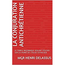 LA CONJURATION ANTICHRÉTIENNE: LE TEMPLE MAÇONNIQUE VOULANT S'ÉLEVER SUR LES RUINES DE L'ÉGLISE CATHOLIQUE (French Edition)