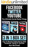 Facebook: Twitter: YouTube: The Ultimate Social Media Trilogy: 3 in 1 Box Set: How To Market & Make Money With Facebook, Twitter & YouTube (Social Media ... Sales Strategies & Guide For Making Money)