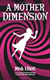 A Mother Dimension, Mink Elliott, 1494279320