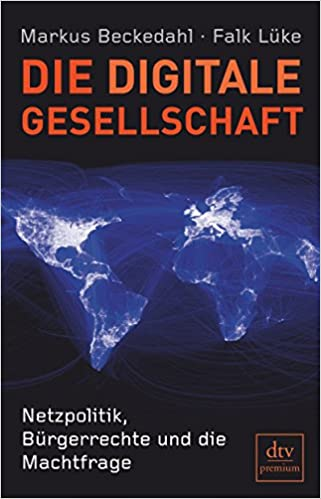 Cover des Buchs: Die digitale Gesellschaft: Netzpolitik, Bürgerrechte und die Machtfrage (dtv Fortsetzungsnummer 0)
