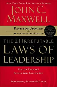The 21 Irrefutable Laws of Leadership: Follow Them and People Will Follow You (10th Anniversary Edition) by Thomas Nelson
