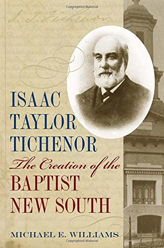 Isaac Taylor Tichenor: The Creation of the Baptist New South (Religion & American Culture)