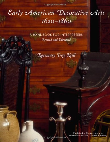 Early American Decorative Arts, 1620-1860: A Handbook for Interpreters (American Association for State and Local History)