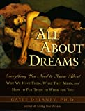 img - for All About Dreams: Everything You Need To Know About *Why We Have Them *What They Mean *and How To Put Them To Work for You book / textbook / text book
