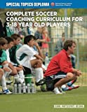Complete Soccer Coaching Curriculum for 3-18 Year Old Players - Volume 1 (NSCAA Player Development Curriculum)