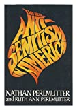 Real Anti-Semitism in America, Nathan Perlmutter and Ruth A. Perlmutter, 0877953783