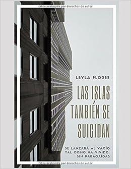 Las islas tambén se suicidan (Spanish Edition): Leyla Flores Álvarez: 9781521861424: Amazon.com: Books