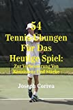 54 Tennis-Übungen Für Das Heutige Spiel: Zur Verbesserung Von Konsistenz Und Stärke (German Edition)