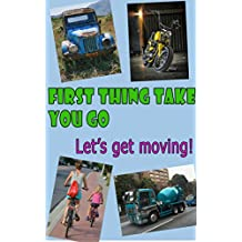 FIRST THING TAKE YOU GO : LET'S GET MOVING (FIRST THING TAKE YOU GO : LET'S GET MOVING  Book 10)