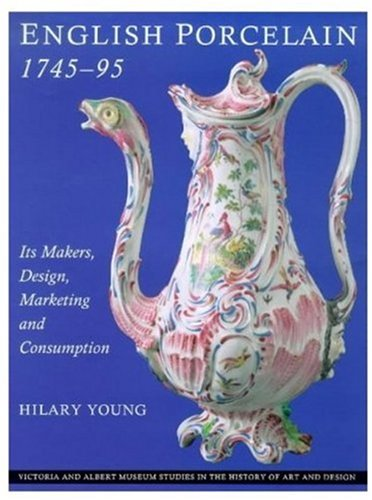 English Porcelain 1745-95 (Victoria and Albert Museum Studies in the History of Art and Design)