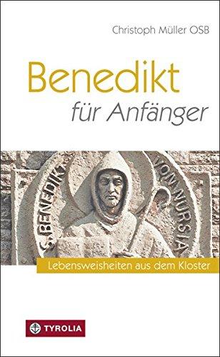 Benedikt für Anfänger: Lebensweisheiten aus dem Kloster