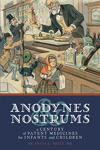 Anodynes & Nostrums: A Century of Patent Medicines for Infants and Children