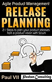 Agile Product Management: Release Planning: 21 Steps to plan your product releases from a product vision with Scrum (scrum, scrum master, agile development, agile software development)