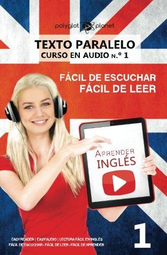 Aprender ingles | Texto paralelo - Facil de leer | Facil de escuchar: Lectura facil en ingles (CURSO EN AUDIO) (Volume 1) (Spanish Edition) [Polyglot Planet] (Tapa Blanda)