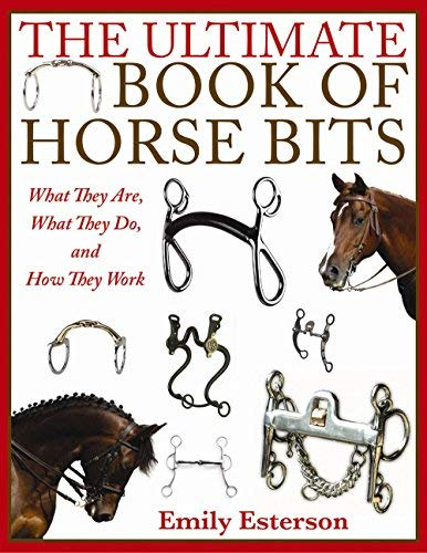 The Ultimate Book of Horse Bits: What They Are What They Do and How They Work [並行輸入品]   B07HK42XWY