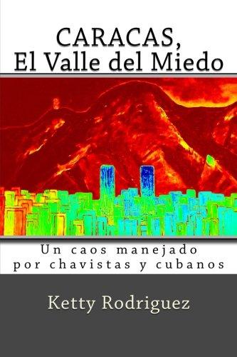 Caracas, El Valle del Miedo: Vivimos en un presente de miedo, que se debate entre la indolencia del pasado y el hambre de poder del presente; con una ... Prof. Harold Pereira (Spanish Edition)