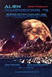 Alien Dimensions: Science Fiction, Fantasy and Metaphysical Short Stories #9 (Alien Dimensions Magazine) (Volume 9)