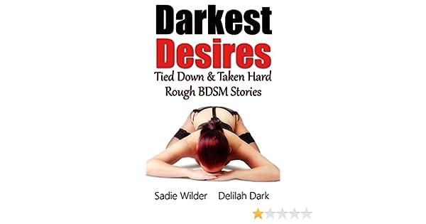 Darkest Desires Tied Down And Taken Hard Rough Bdsm Stories Kindle Edition By Sadie Wilder Delilah Dark Literature Fiction Kindle Ebooks