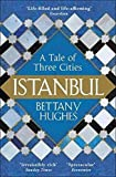 Istanbul: A Tale of Three Cities [Paperback] [Jan 01, 2018] Bettany Hughes