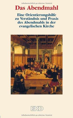 Das Abendmahl: Eine Orientierungshilfe zu Verständnis und Praxis des Abendmahls in der evangelischen Kirche.