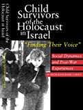Child Survivors of the Holocaust in Israel: Social Dynamics and Post-War Experiences, Sharon Kangisser Cohen, 1845190882