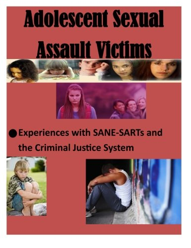 Adolescent Sexual Assault Victims: Experiences with SANE-SARTs and the Criminal Justice System