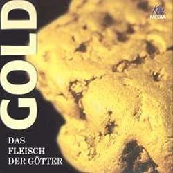 Gold, Das Fleisch der Götter