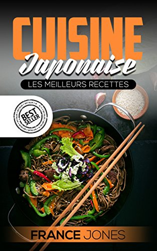 Cuisine Japonaise: Les Meilleurs Recettes (Recettes japonaise, repas japonais, cuisine japonaise, cuisine japon) (French Edition)