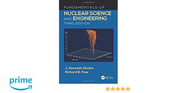 Fundamentals of nuclear science and engineering third edition j fundamentals of nuclear science and engineering third edition j kenneth shultis richard e faw 9781498769297 amazon books fandeluxe Images